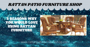 5 Reasons Why You Would Love Using Rattan Furniture