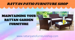 Maintaining Your Rattan Garden Furniture