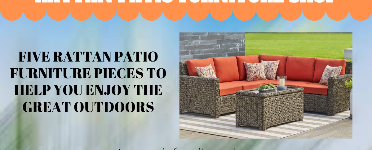 Five Rattan Patio Furniture Pieces to Help You Enjoy the Great Outdoors