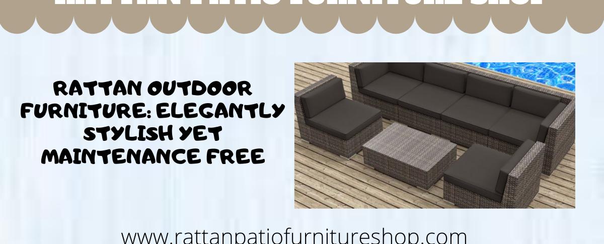 Rattan Outdoor Furniture: Elegantly Stylish Yet Maintenance Free