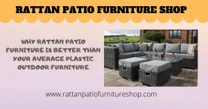 Why Rattan Patio Furniture Is Better Than Your Average Plastic Outdoor Furniture