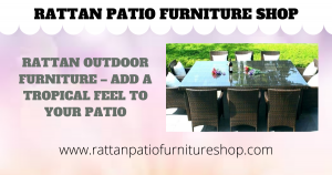 Rattan Outdoor Furniture - Add a Tropical Feel to Your Patio