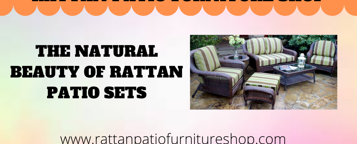 The Natural Beauty Of Rattan Patio Sets